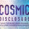 COSMIC DISCLOSURE: Secret Space Program Insider Debut Videos!!